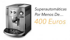 Cafeteras Superautomáticas de menos de 400 euros